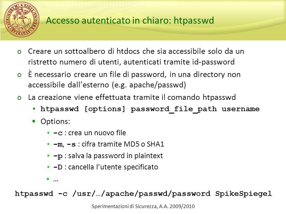 Sperimentazioni di Sicurezza, A.A. 2009/2010 Accesso autenticato in chiaro: htpasswd o Creare un sottoalbero di htdocs che sia accessibile solo da un