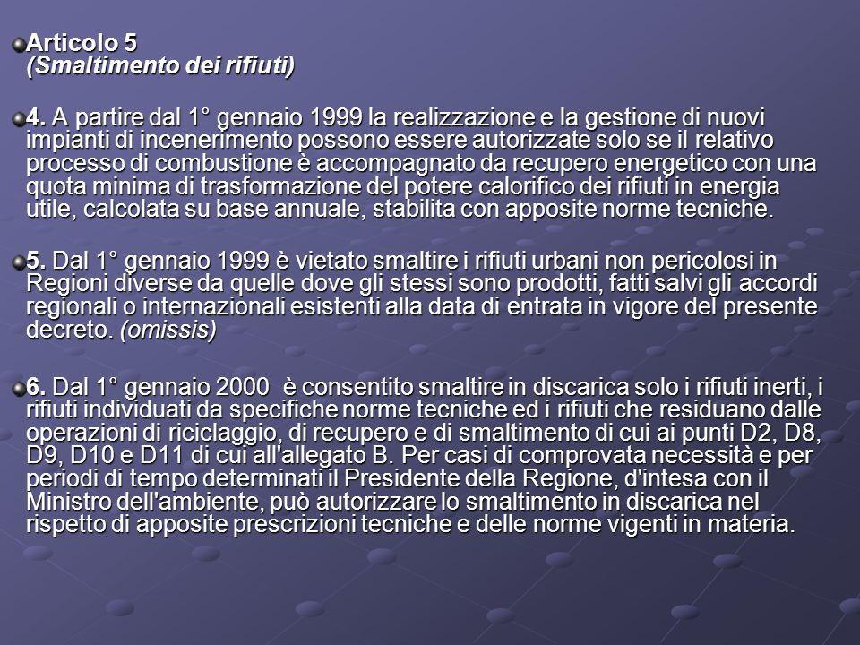 Articolo 5 (Smaltimento dei rifiuti) 4. A partire dal 1° gennaio 1999 la realizzazione e la gestione di nuovi impianti di incenerimento possono essere