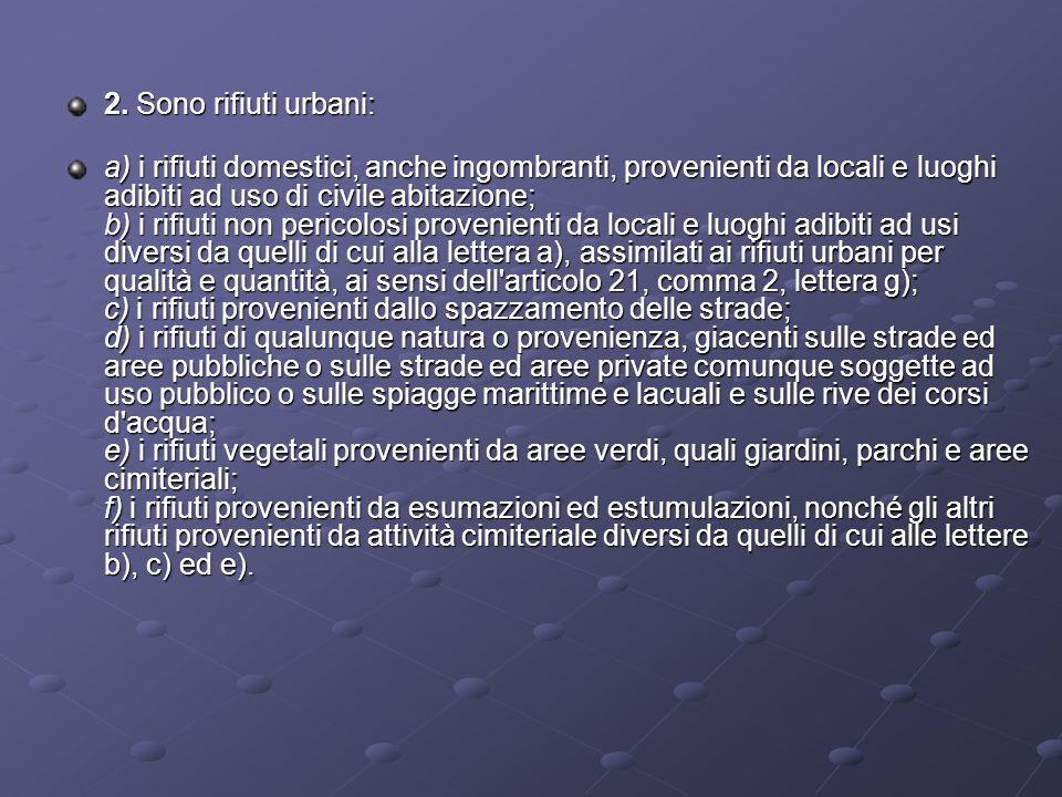 2. Sono rifiuti urbani: a) i rifiuti domestici, anche ingombranti, provenienti da locali e luoghi adibiti ad uso di civile abitazione; b) i rifiuti no