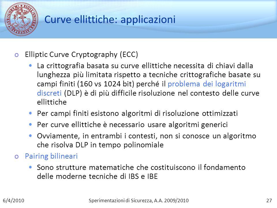 Sperimentazioni di Sicurezza, A.A. 2009/2010 Curve ellittiche: applicazioni oElliptic Curve Cryptography (ECC) La crittografia basata su curve ellitti