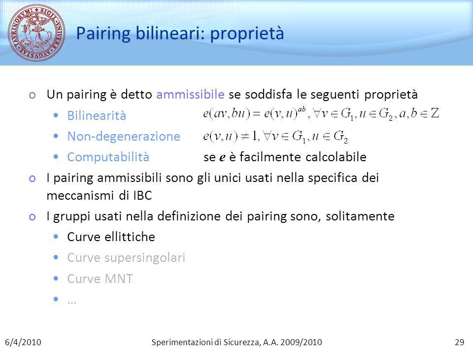 Sperimentazioni di Sicurezza, A.A. 2009/2010 Pairing bilineari: proprietà oUn pairing è detto ammissibile se soddisfa le seguenti proprietà Bilinearit