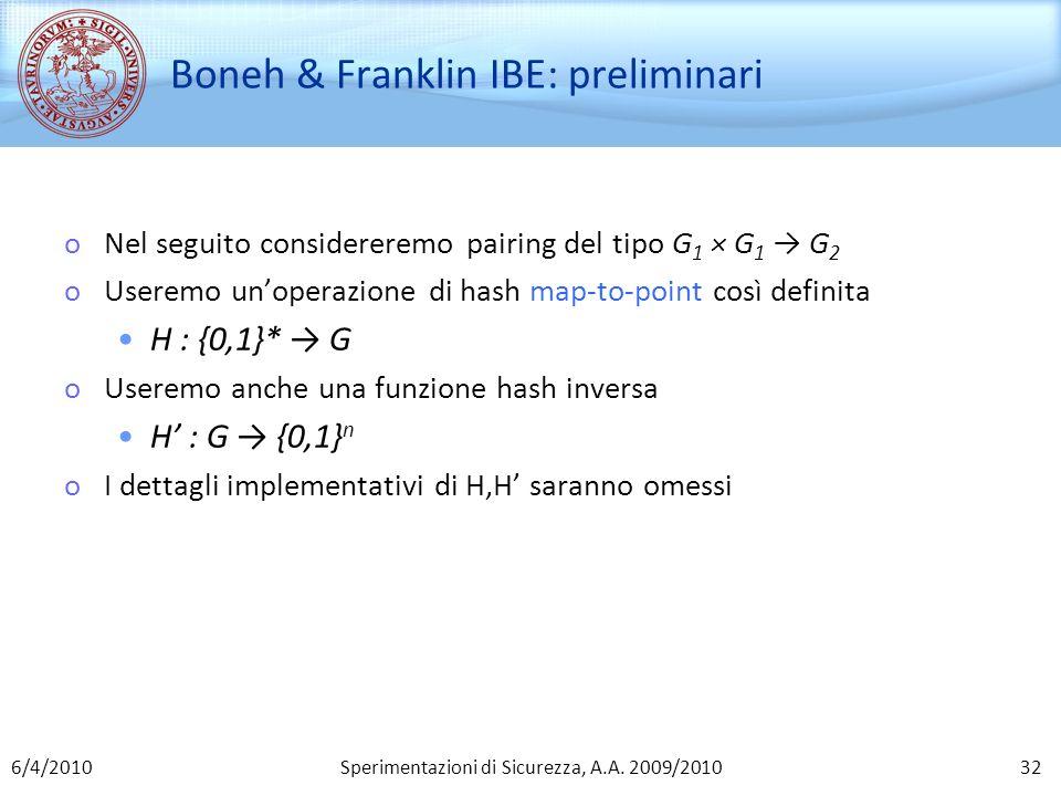 Sperimentazioni di Sicurezza, A.A. 2009/2010 Boneh & Franklin IBE: preliminari oNel seguito considereremo pairing del tipo G 1 × G 1 G 2 oUseremo unop