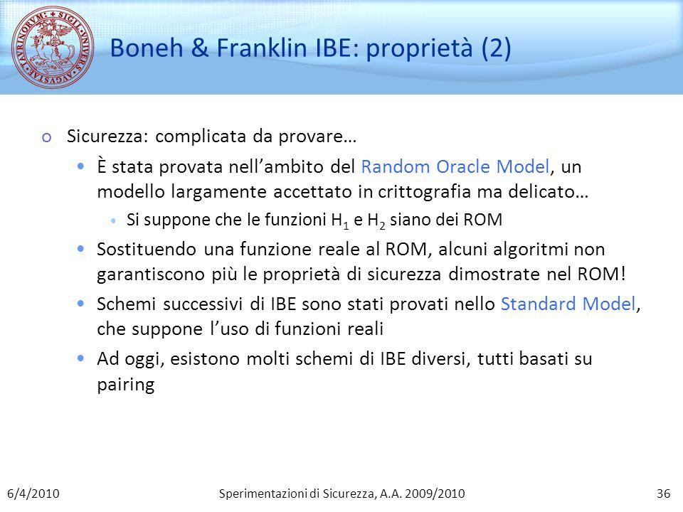 Sperimentazioni di Sicurezza, A.A. 2009/2010 Boneh & Franklin IBE: proprietà (2) oSicurezza: complicata da provare… È stata provata nellambito del Ran