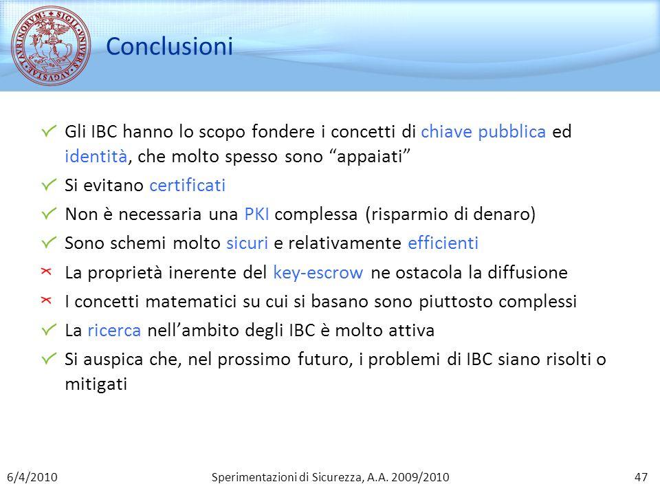 Sperimentazioni di Sicurezza, A.A. 2009/2010 Conclusioni Gli IBC hanno lo scopo fondere i concetti di chiave pubblica ed identità, che molto spesso so