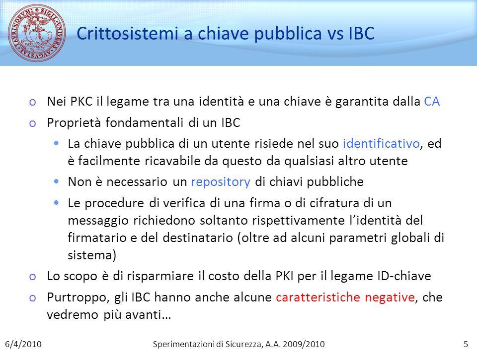 Sperimentazioni di Sicurezza, A.A. 2009/2010 Crittosistemi a chiave pubblica vs IBC oNei PKC il legame tra una identità e una chiave è garantita dalla