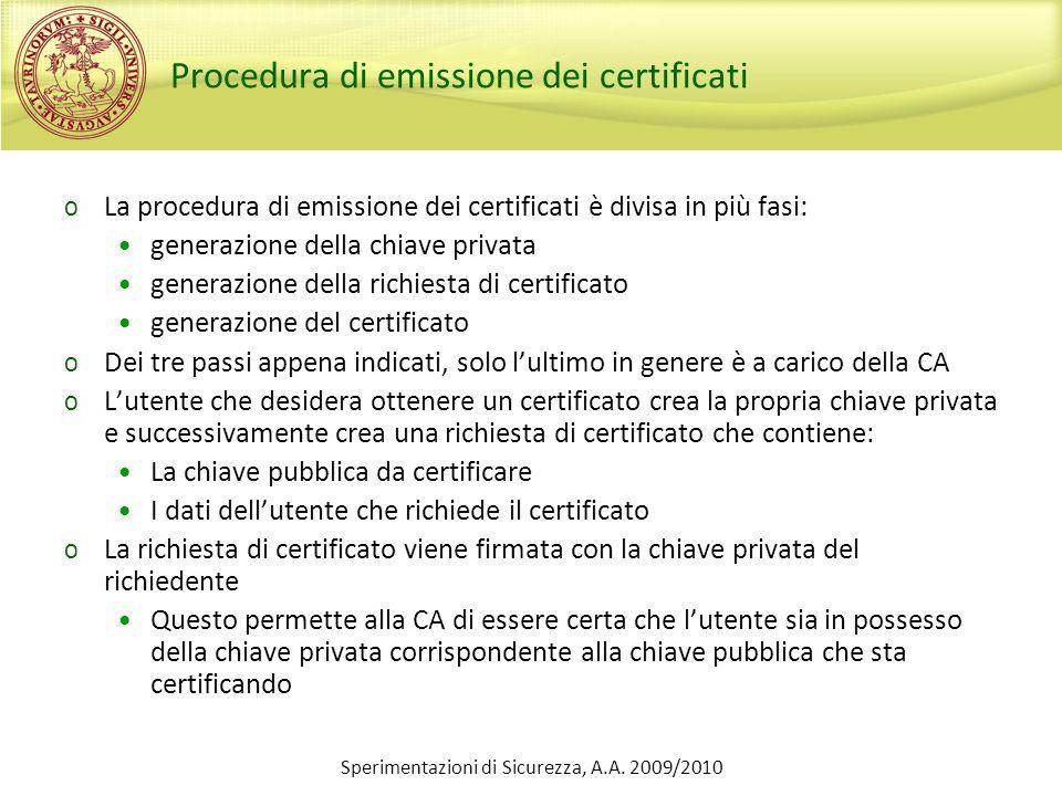 Sperimentazioni di Sicurezza, A.A. 2009/2010 Procedura di emissione dei certificati o La procedura di emissione dei certificati è divisa in più fasi: