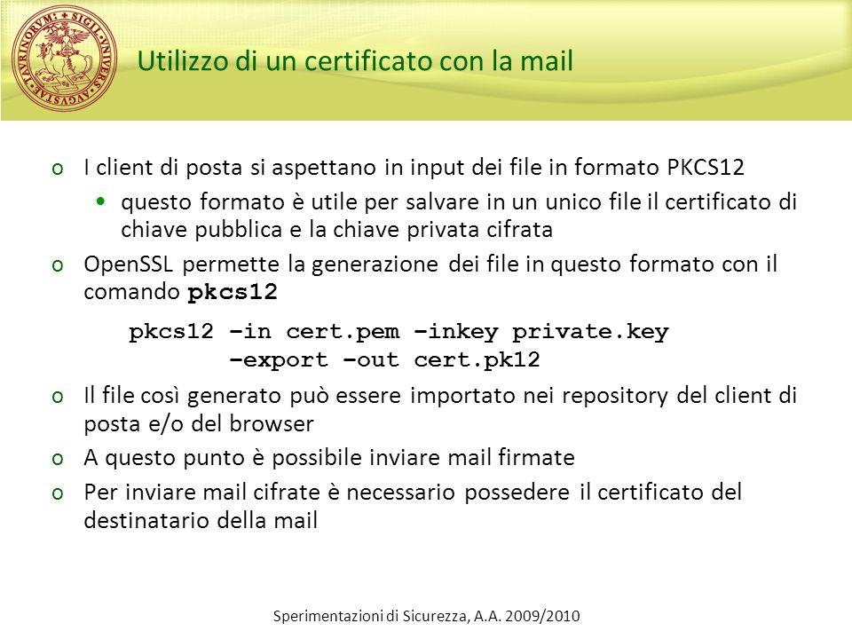 Sperimentazioni di Sicurezza, A.A. 2009/2010 Utilizzo di un certificato con la mail o I client di posta si aspettano in input dei file in formato PKCS
