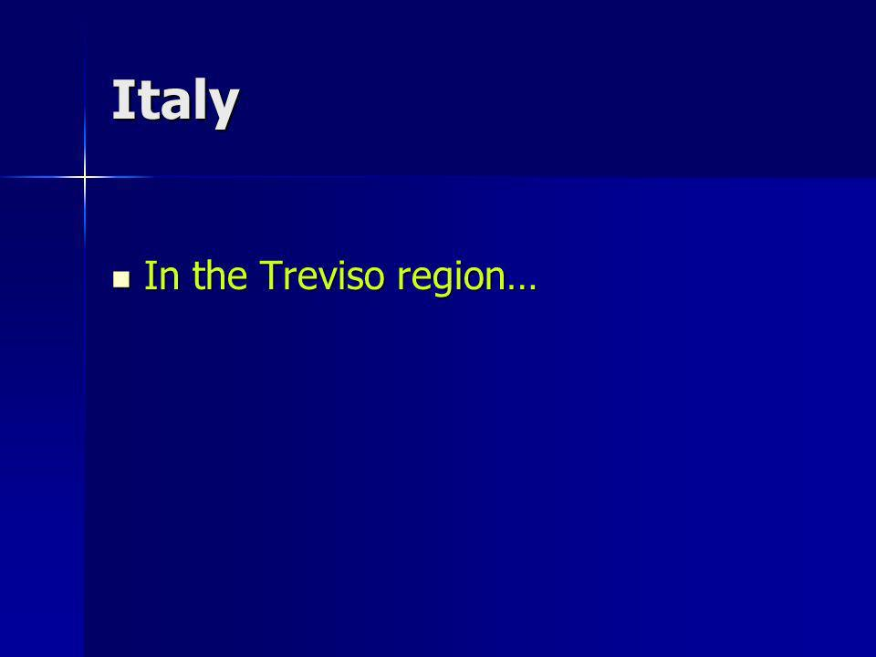 Italy In the Treviso region… In the Treviso region…