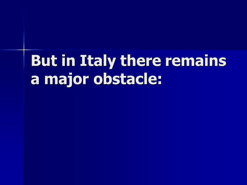 But in Italy there remains a major obstacle: