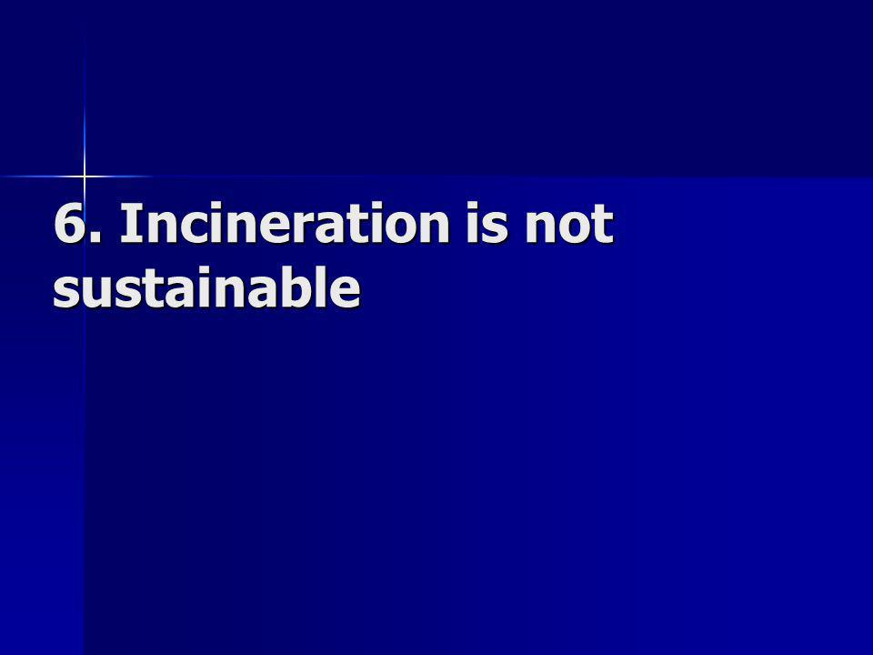 6. Incineration is not sustainable