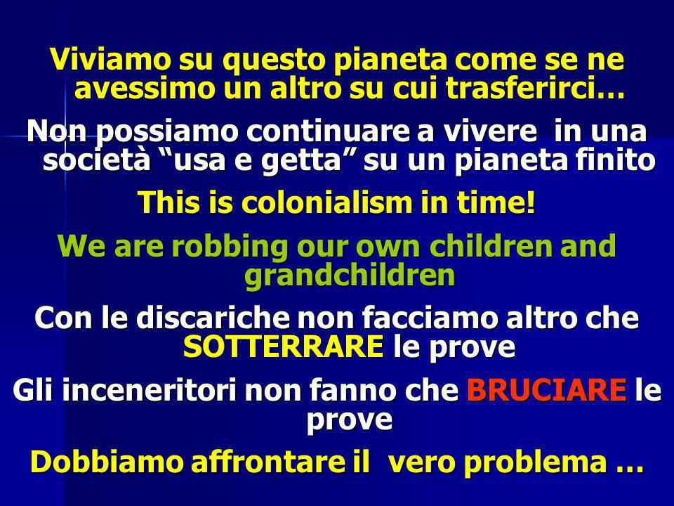 Viviamo su questo pianeta come se ne avessimo un altro su cui trasferirci… Non possiamo continuare a vivere in una società usa e getta su un pianeta f