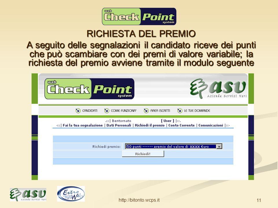 http://bitonto.wcps.it 11 RICHIESTA DEL PREMIO A seguito delle segnalazioni il candidato riceve dei punti che può scambiare con dei premi di valore variabile; la richiesta del premio avviene tramite il modulo seguente