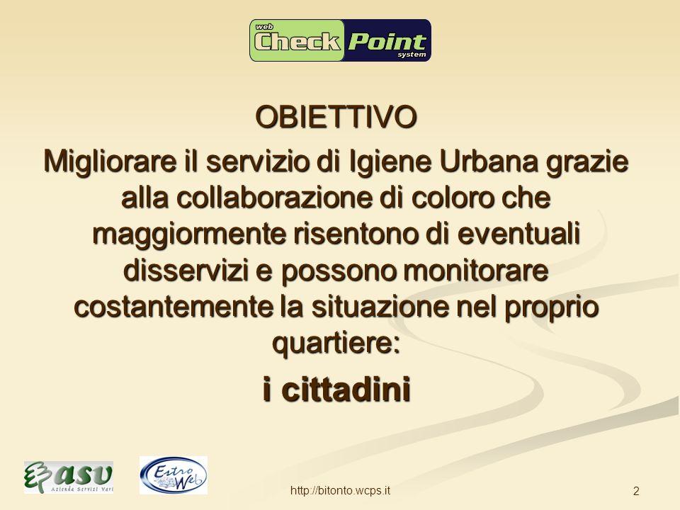 http://bitonto.wcps.it 2 OBIETTIVO Migliorare il servizio di Igiene Urbana grazie alla collaborazione di coloro che maggiormente risentono di eventuali disservizi e possono monitorare costantemente la situazione nel proprio quartiere: i cittadini