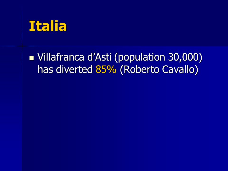 Italia Villafranca dAsti (population 30,000) has diverted 85% (Roberto Cavallo) Villafranca dAsti (population 30,000) has diverted 85% (Roberto Cavall