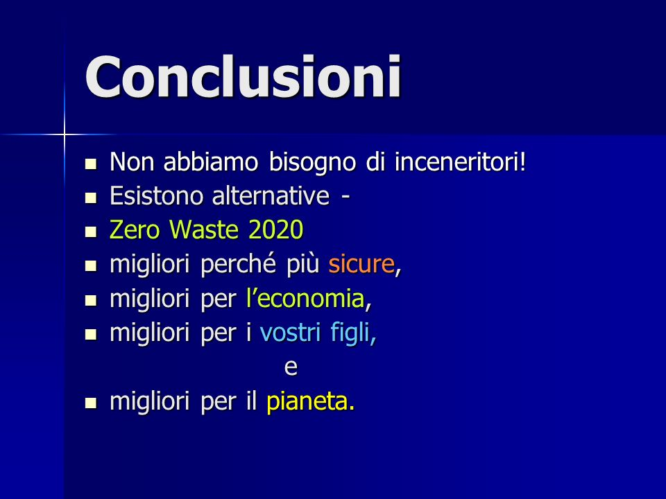 Conclusioni Non abbiamo bisogno di inceneritori. Non abbiamo bisogno di inceneritori.