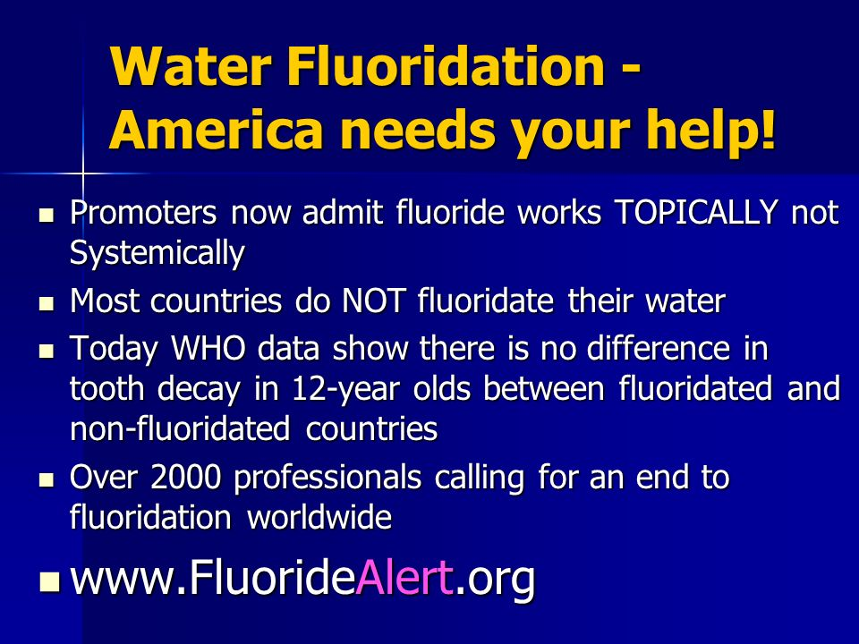 Water Fluoridation - America needs your help! Promoters now admit fluoride works TOPICALLY not Systemically Promoters now admit fluoride works TOPICAL