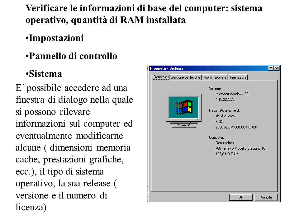 Verificare le informazioni di base del computer: sistema operativo, quantità di RAM installata Impostazioni Pannello di controllo Sistema E possibile
