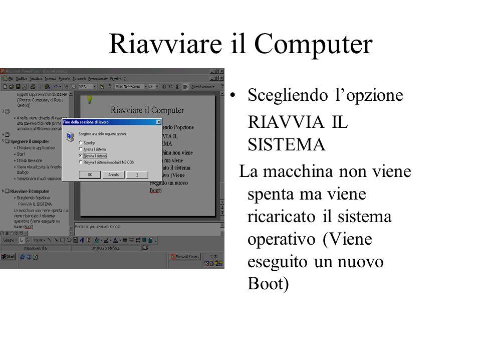 Riavviare il Computer Scegliendo lopzione RIAVVIA IL SISTEMA La macchina non viene spenta ma viene ricaricato il sistema operativo (Viene eseguito un