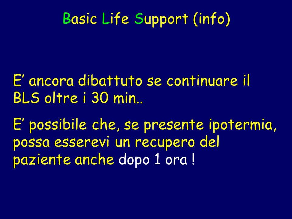 Basic Life Support (info) E ancora dibattuto se continuare il BLS oltre i 30 min.. E possibile che, se presente ipotermia, possa esserevi un recupero