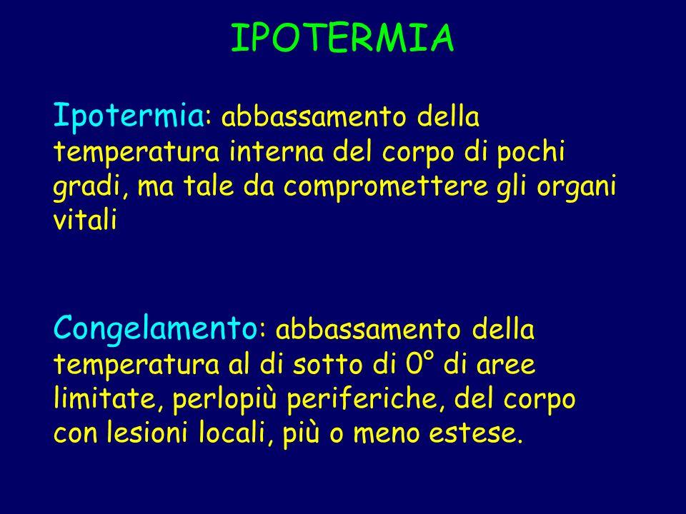 IPOTERMIA Ipotermia : abbassamento della temperatura interna del corpo di pochi gradi, ma tale da compromettere gli organi vitali Congelamento : abbas