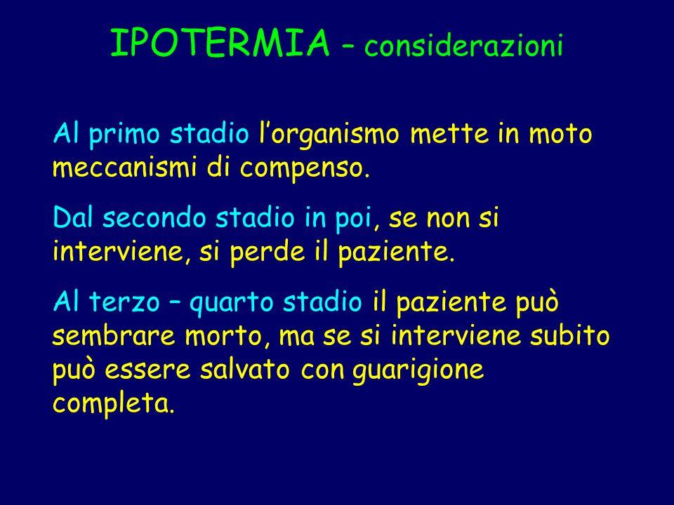 IPOTERMIA – considerazioni Al primo stadio lorganismo mette in moto meccanismi di compenso. Dal secondo stadio in poi, se non si interviene, si perde