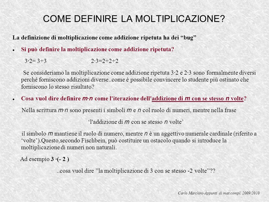 COME DEFINIRE LA MOLTIPLICAZIONE? La definizione di moltiplicazione come addizione ripetuta ha dei bug Si può definire la moltiplicazione come addizio