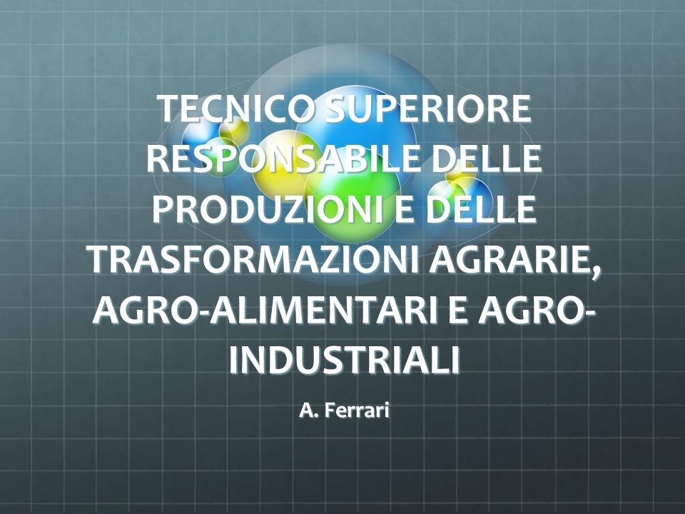 TECNICO SUPERIORE RESPONSABILE DELLE PRODUZIONI E DELLE TRASFORMAZIONI AGRARIE, AGRO-ALIMENTARI E AGRO- INDUSTRIALI A.