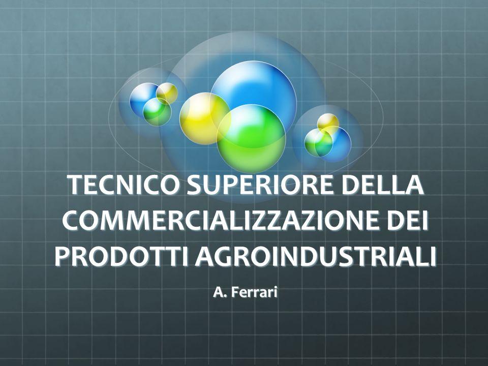 TECNICO SUPERIORE DELLA COMMERCIALIZZAZIONE DEI PRODOTTI AGROINDUSTRIALI A. Ferrari