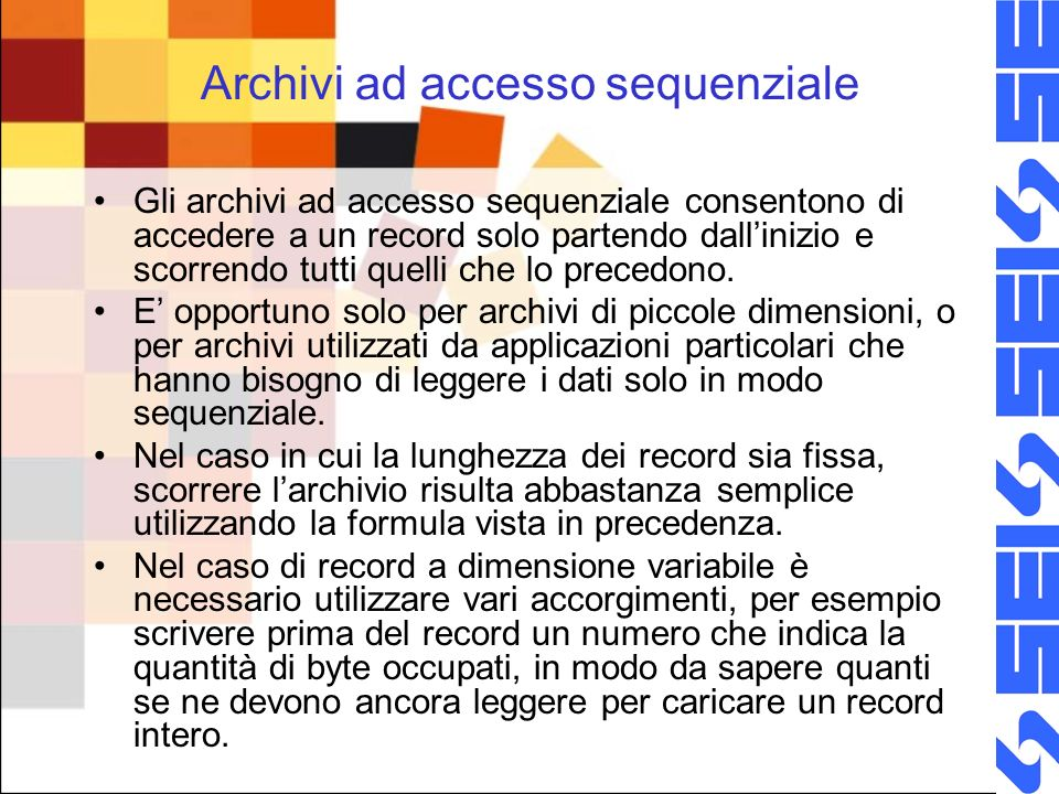 Archivi ad accesso sequenziale Gli archivi ad accesso sequenziale consentono di accedere a un record solo partendo dallinizio e scorrendo tutti quelli che lo precedono.