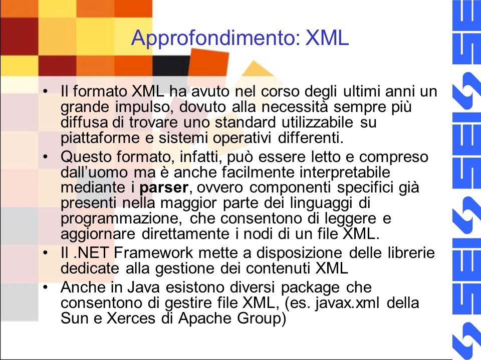 Approfondimento: XML Il formato XML ha avuto nel corso degli ultimi anni un grande impulso, dovuto alla necessità sempre più diffusa di trovare uno standard utilizzabile su piattaforme e sistemi operativi differenti.