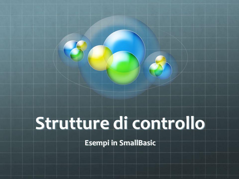 Strutture di controllo Esempi in SmallBasic