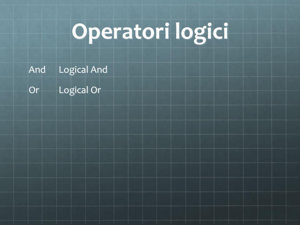 Operatori logici AndLogical And OrLogical Or