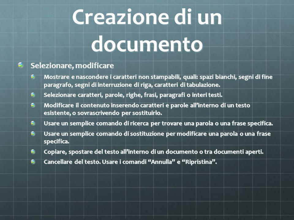 Creazione di un documento Selezionare, modificare Mostrare e nascondere i caratteri non stampabili, quali: spazi bianchi, segni di fine paragrafo, seg
