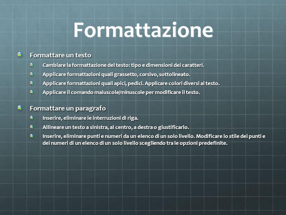 Formattazione Formattare un testo Cambiare la formattazione del testo: tipo e dimensioni dei caratteri. Applicare formattazioni quali grassetto, corsi
