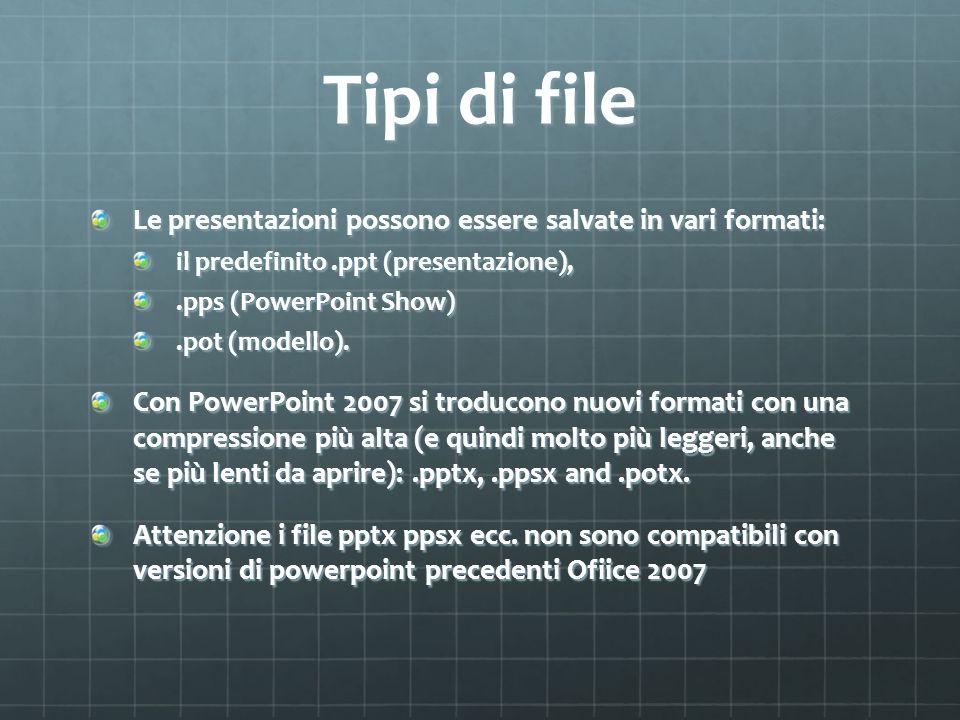 Tipi di file Le presentazioni possono essere salvate in vari formati: il predefinito.ppt (presentazione),.pps (PowerPoint Show).pot (modello). Con Pow