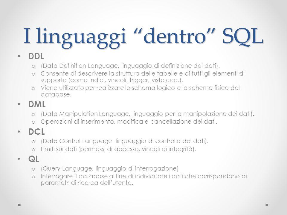 I linguaggi dentro SQL DDL o (Data Definition Language, linguaggio di definizione dei dati). o Consente di descrivere la struttura delle tabelle e di