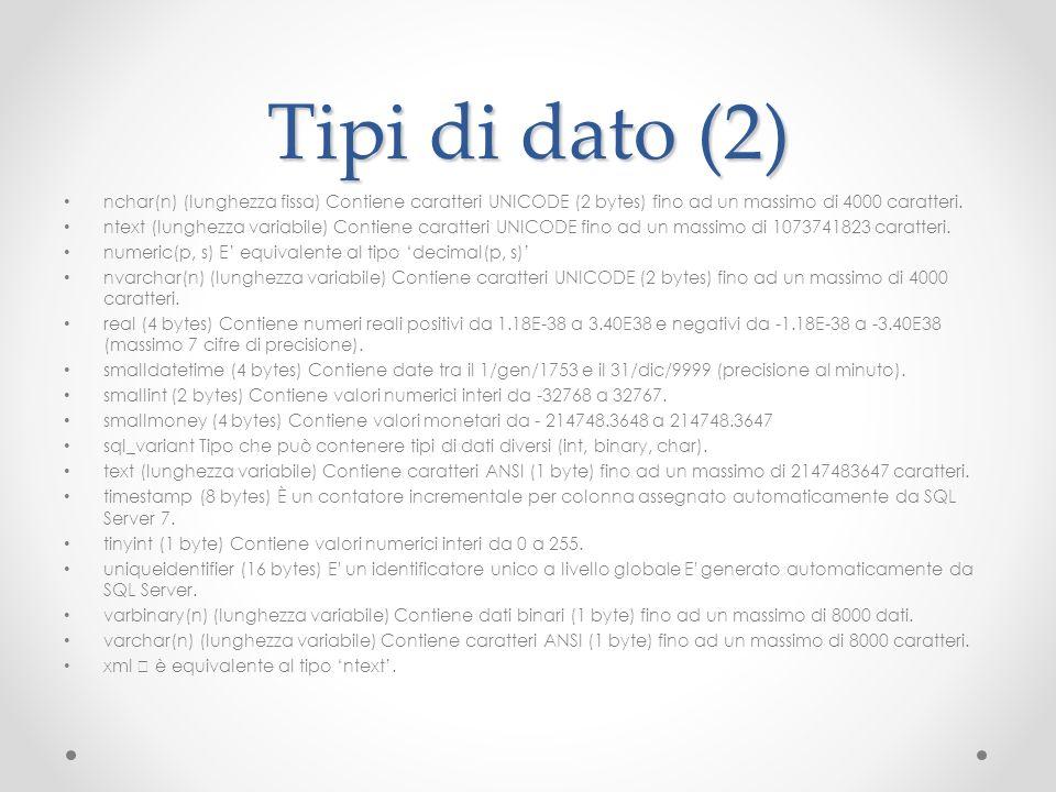 Tipi di dato (2) nchar(n) (lunghezza fissa) Contiene caratteri UNICODE (2 bytes) fino ad un massimo di 4000 caratteri. ntext (lunghezza variabile) Con