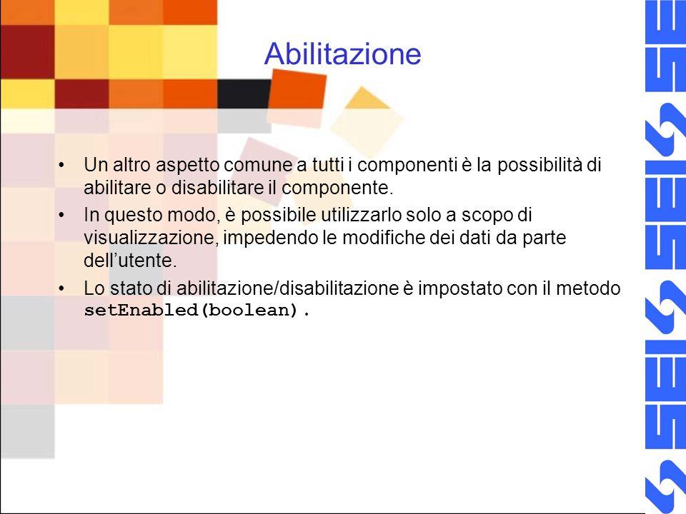 Abilitazione Un altro aspetto comune a tutti i componenti è la possibilità di abilitare o disabilitare il componente. In questo modo, è possibile util