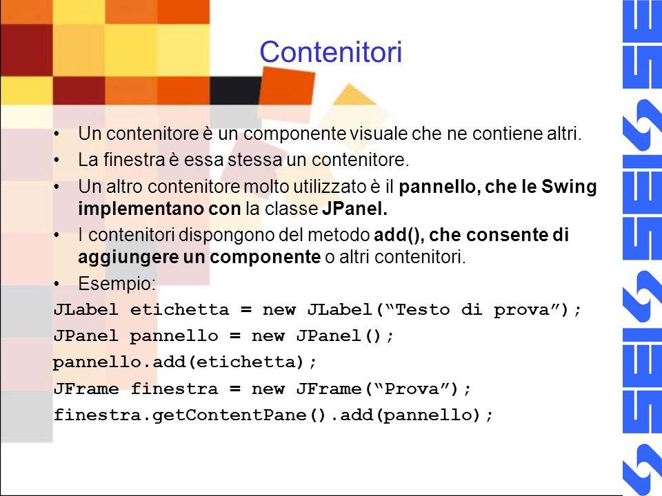 Contenitori Un contenitore è un componente visuale che ne contiene altri. La finestra è essa stessa un contenitore. Un altro contenitore molto utilizz