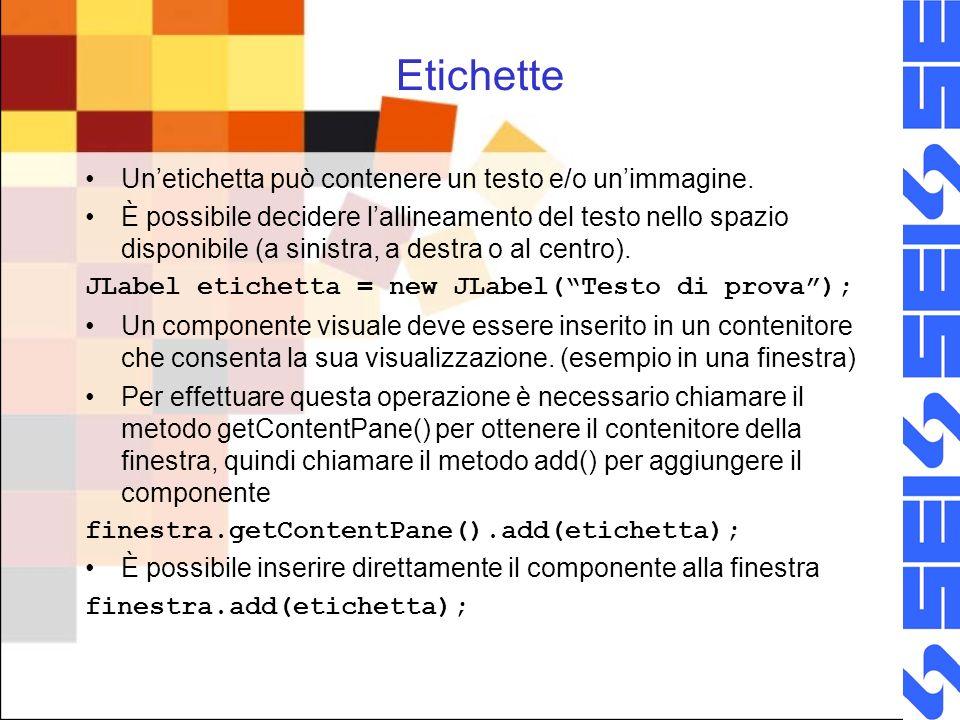 Etichette Unetichetta può contenere un testo e/o unimmagine. È possibile decidere lallineamento del testo nello spazio disponibile (a sinistra, a dest