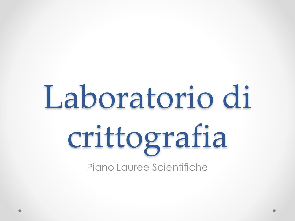 Laboratorio di crittografia Piano Lauree Scientifiche