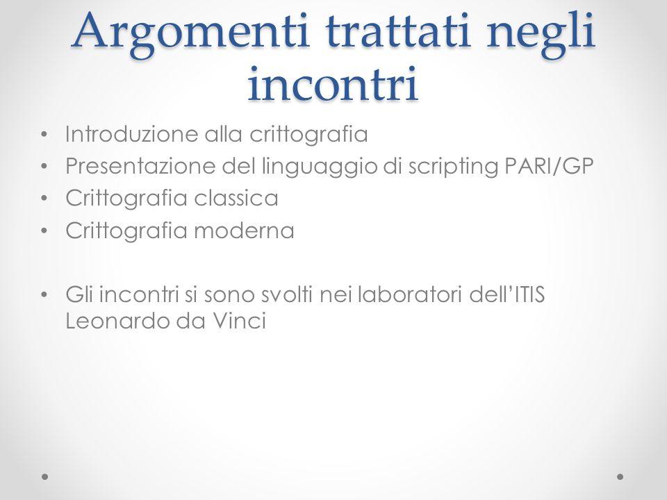 Argomenti trattati negli incontri Introduzione alla crittografia Presentazione del linguaggio di scripting PARI/GP Crittografia classica Crittografia
