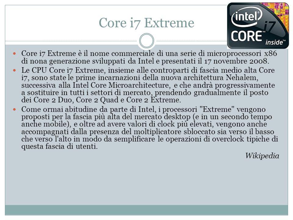 Core i7 Extreme Core i7 Extreme è il nome commerciale di una serie di microprocessori x86 di nona generazione sviluppati da Intel e presentati il 17 n