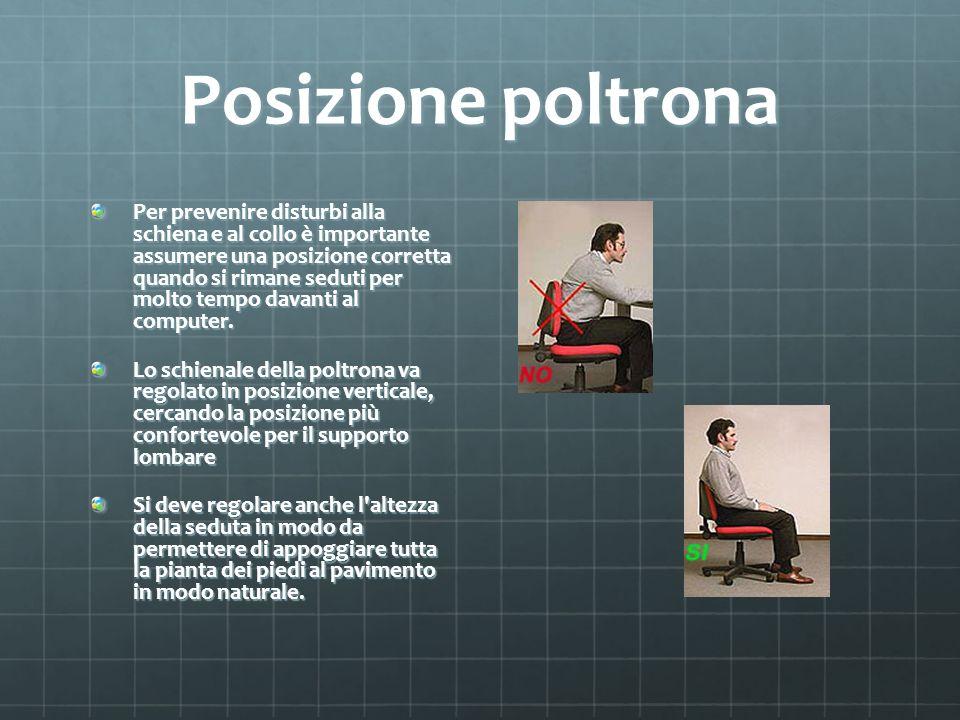 Posizione poltrona Per prevenire disturbi alla schiena e al collo è importante assumere una posizione corretta quando si rimane seduti per molto tempo