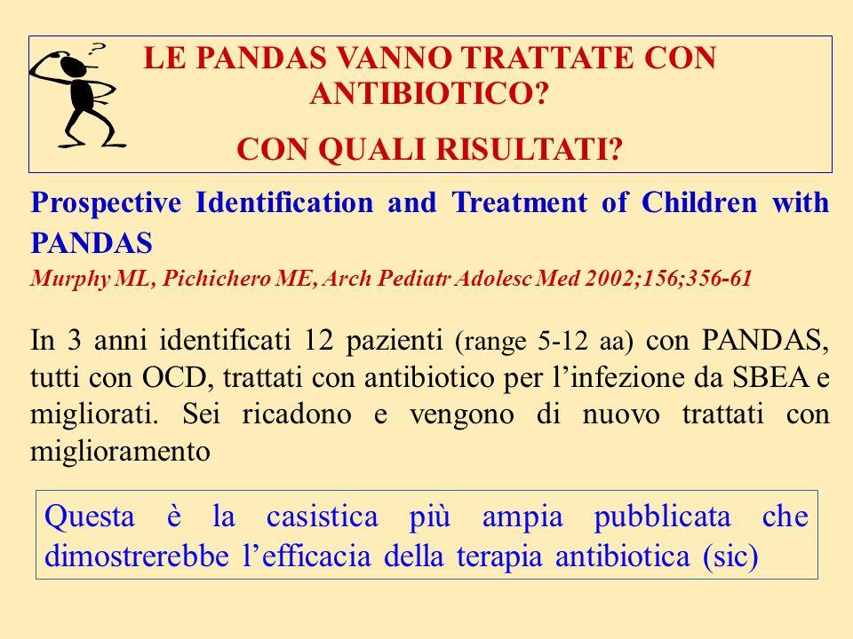 LE PANDAS VANNO TRATTATE CON ANTIBIOTICO? CON QUALI RISULTATI? Prospective Identification and Treatment of Children with PANDAS Murphy ML, Pichichero