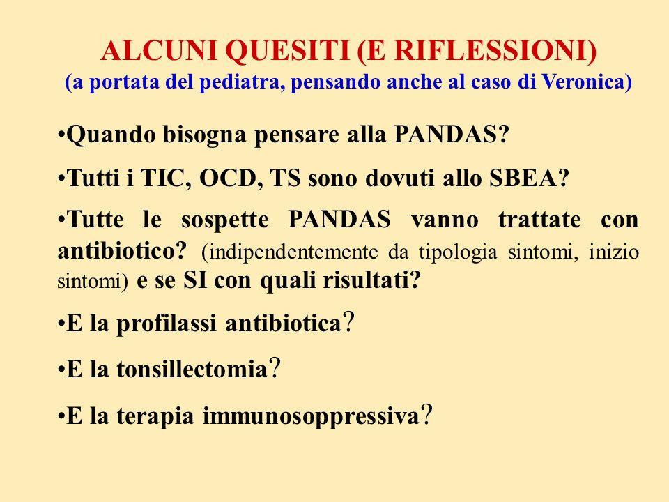 ALCUNI QUESITI (E RIFLESSIONI) (a portata del pediatra, pensando anche al caso di Veronica) Quando bisogna pensare alla PANDAS? Tutti i TIC, OCD, TS s