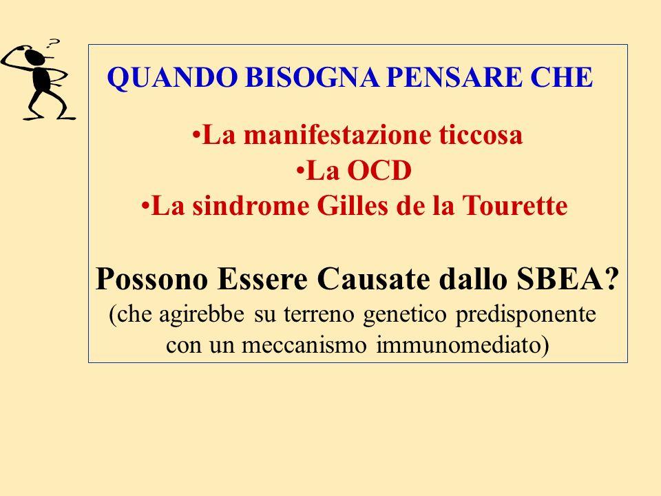 QUANDO BISOGNA PENSARE CHE La manifestazione ticcosa La OCD La sindrome Gilles de la Tourette Possono Essere Causate dallo SBEA? (che agirebbe su terr