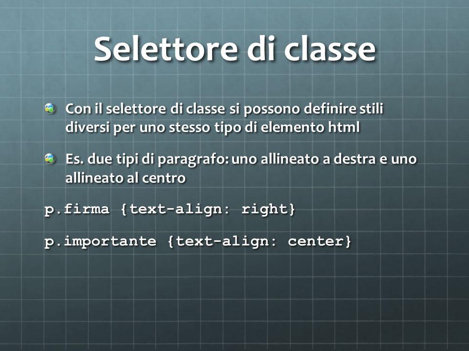 Selettore di classe Con il selettore di classe si possono definire stili diversi per uno stesso tipo di elemento html Es.