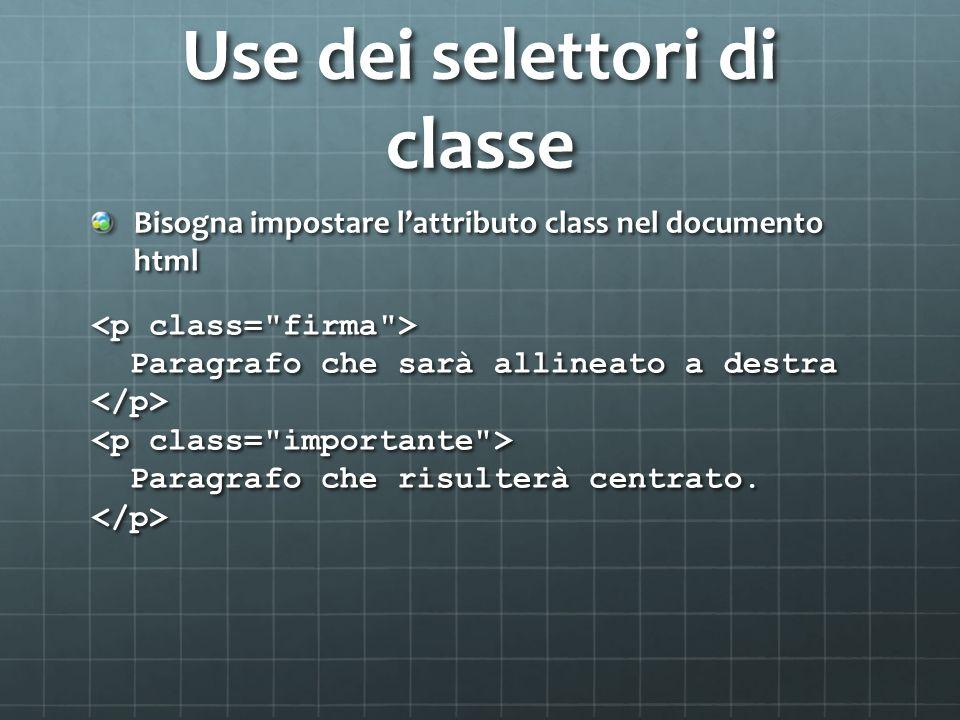 Use dei selettori di classe Bisogna impostare lattributo class nel documento html Paragrafo che sarà allineato a destra Paragrafo che risulterà centra