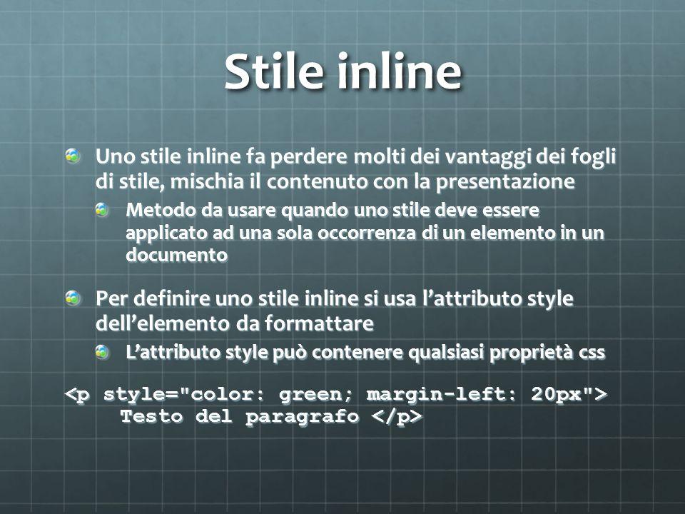Ordine di priorità (cascata) Gli stili possono essere specificati in un singolo elemento html, nella sezione di una pagina html, o in un file css esterno Quale stile sarà usato quando è specificato più di uno stile per un elemento html.